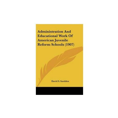 Administration And Educational Work Of American Juvenile Reform Schools (1907) (9781436760911)