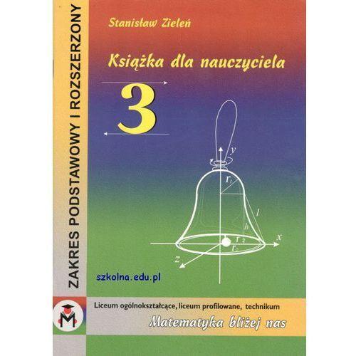 Książka dla nauczyciela klasy III LO, LP i T. Matematyka bliżej nas. Zakres podstawowy i rozszerzony, oprawa miękka