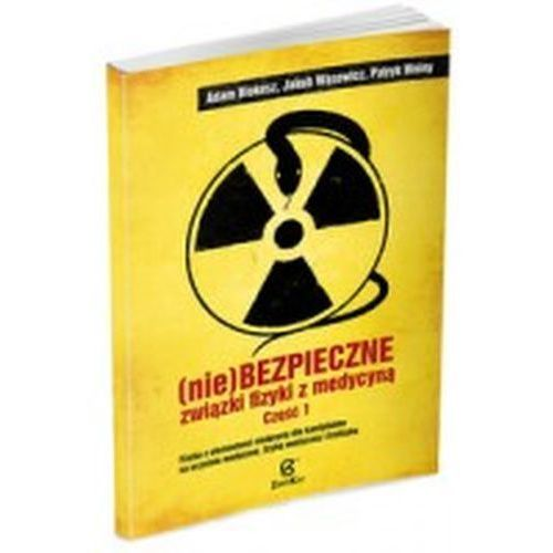 Niebezpieczne związki fizyki z medycyną. Liceum/Tech.Część 1. Podręcznik Adam Blokesz, Jakub Wąsowicz, Patryk Wolny (9788302148057)