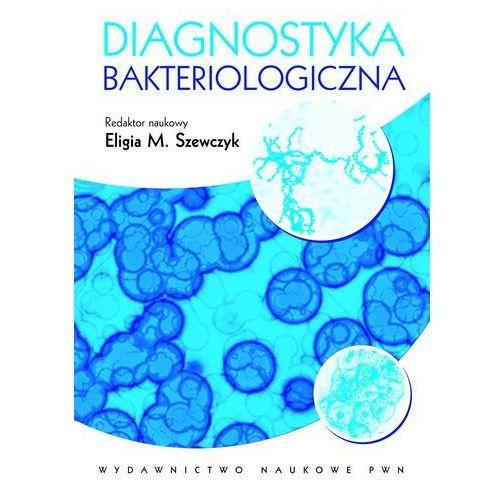Diagnostyka bakteriologiczna - Eligia M. Szewczyk (2013)