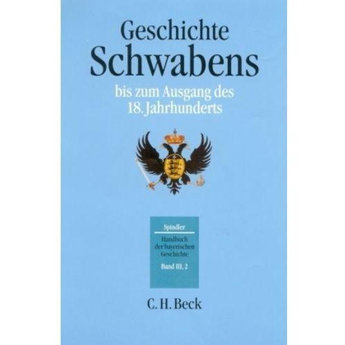 Geschichte Schwabens bis zum Ausgang des 18. Jahrhunderts (9783406394522)