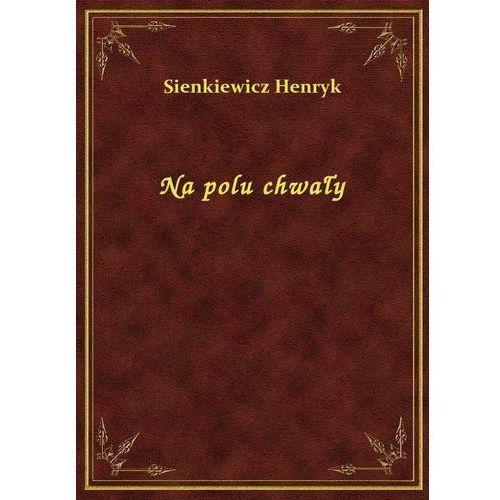 Na polu chwały, Henryk Sienkiewicz