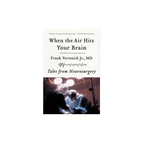 When the Air Hits Your Brain: Tales of Neurosurgery (9780393330496)