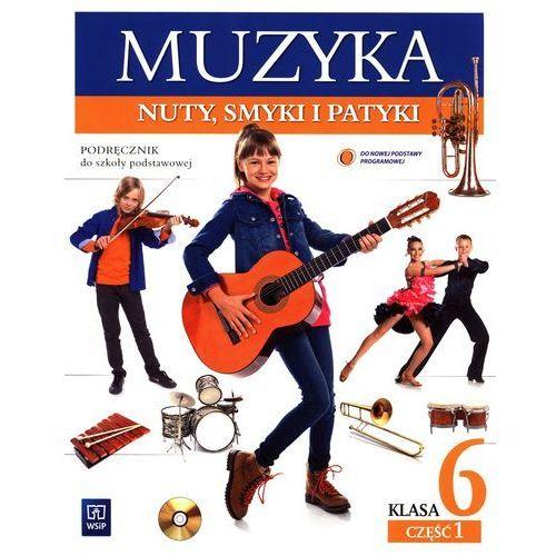 Muzyka SP KL 6. Podręcznik z ćwiczeniami część 1-2. Nuty, smyki i patyki (2014) (2014)