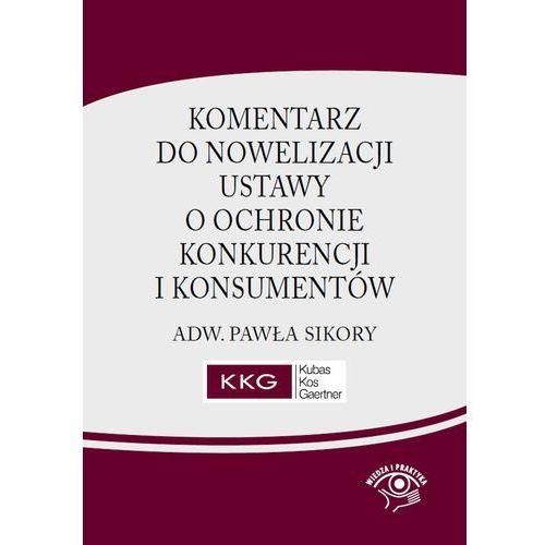 Komentarz do nowelizacji ustawy o ochronie konkurencji i konsumentów adw. Pawła Sikory - Paweł Sikora, Paweł Sikora