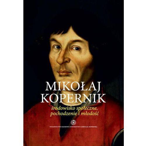 Mikołaj Kopernik. Środowisko społeczne, pochodzenie i młodość - Krzysztof Mikulski (9788323133414)