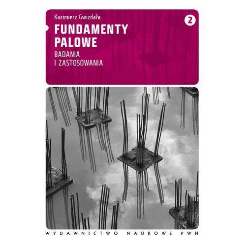 Fundamenty palowe. T. 2 nowość Badania i zastosowania, Wydawnictwo Naukowe PWN