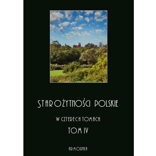 Starożytności polskie w czterech tomach: tom IV - Jędrzej Moraczewski - ebook