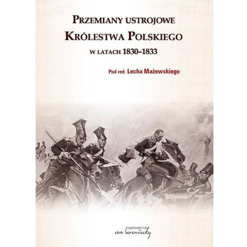 Przemiany ustrojowe Królestwa Polskiego w latach 1830-1833 (9788360748602)