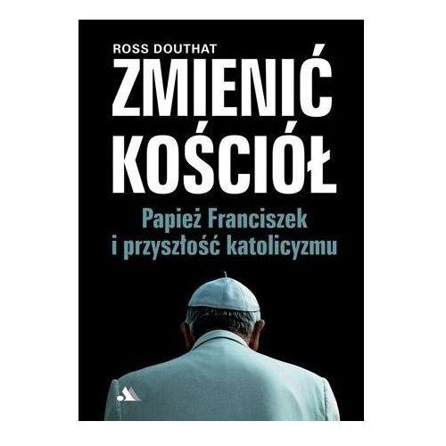 Zmienić Kościół. Papież Franciszek i przyszłość.. (2019)