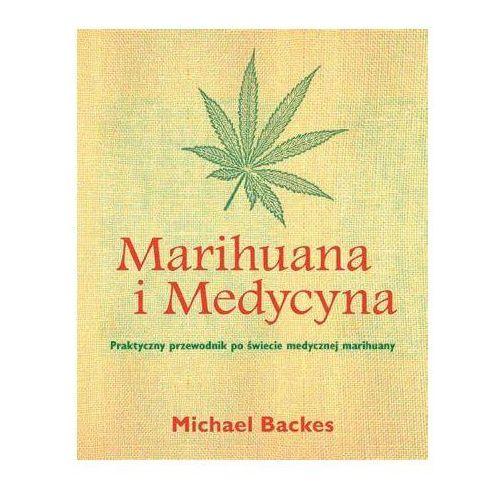 Marihuana i medycyna. Praktyczny przewodnik po świecie medycznej marihuany.