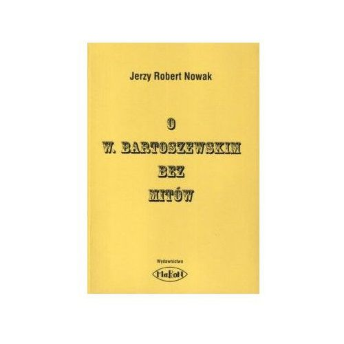 O W. Bartoszewskim bez mitów (122 str.)