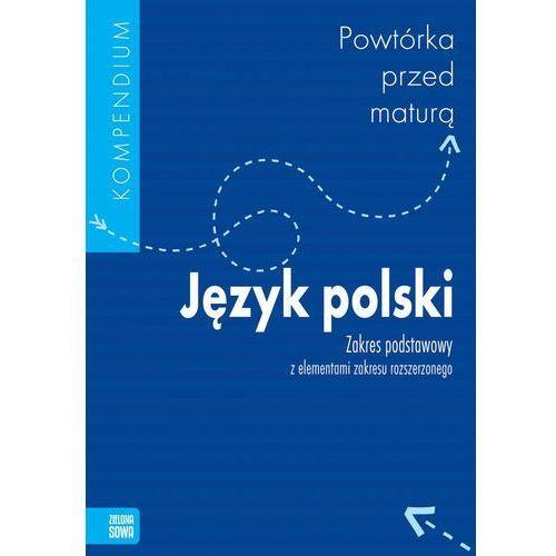 Język polski Powtórka przed maturą LO kl.1-3 Kompendium / zakres podstawowy z elementami zakresu rozszerzonego - Praca zbiorowa, Zielona Sowa