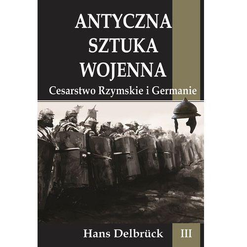 Antyczna sztuka wojenna T.3 Cesarstwo Rzymskie, DelbrĂĽck Hans