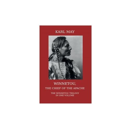 Winnetou, the Chief of the Apache. The Full Winnetou Trilogy in One Volume (9781910472002)