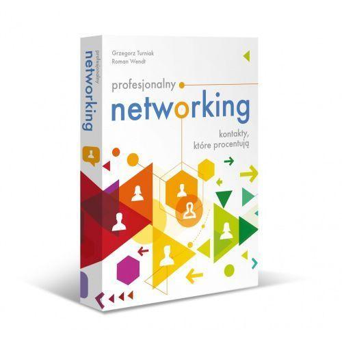Profesjonalny networking, kontakty które procentują - Grzegorz Turniak