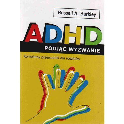 ADHD podjąć wyzwanie. Kompletny przewodnik dla rodziców (444 str.)