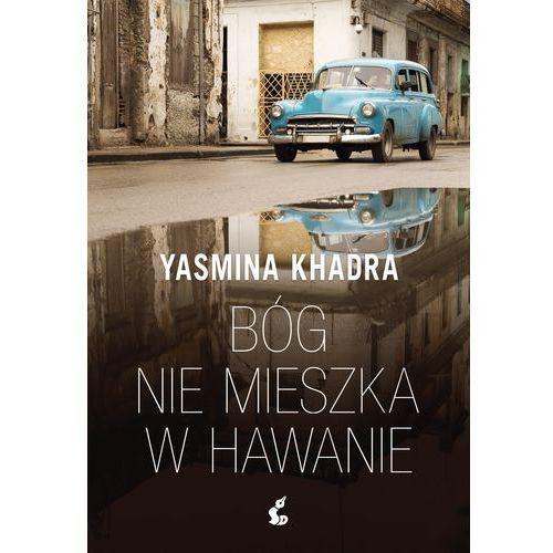 BÓG NIE MIESZKA W HAWANIE - Yasmina Khadra DARMOWA DOSTAWA KIOSK RUCHU (2018)