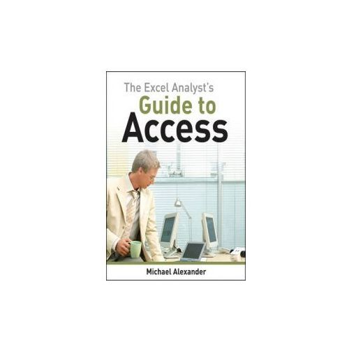 The Excel Analyst's Guide to Access, Alexander, Michael