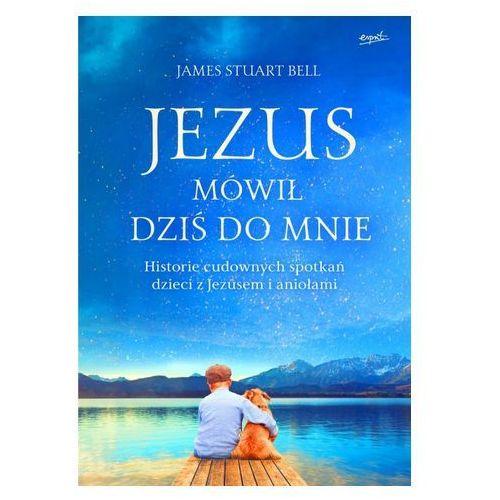 JEZUS MÓWIŁ DZIŚ DO MNIE - James Stuart Bell OD 24,99zł DARMOWA DOSTAWA KIOSK RUCHU