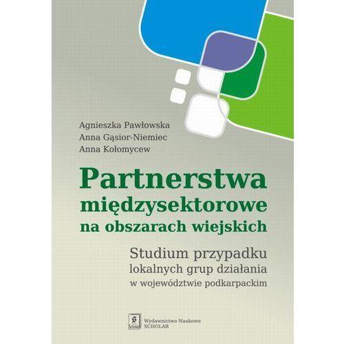 Partnerstwa międzysektorowe na obszarach wiejskich - Agnieszka Pawłowska, Anna Gąsior-Niemiec, Anna Kołomycew
