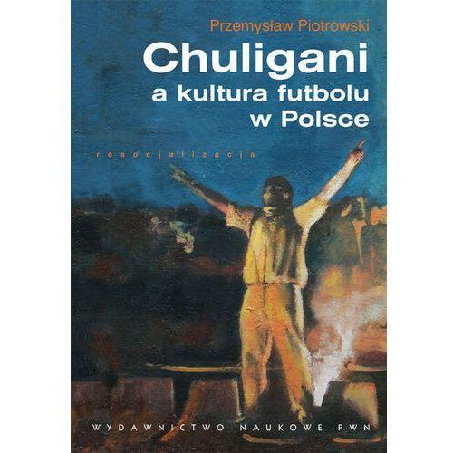 CHULIGANI A KULTURA FUTBOLU W POLSCE (oprawa kartonowa) (Książka) (168 str.)