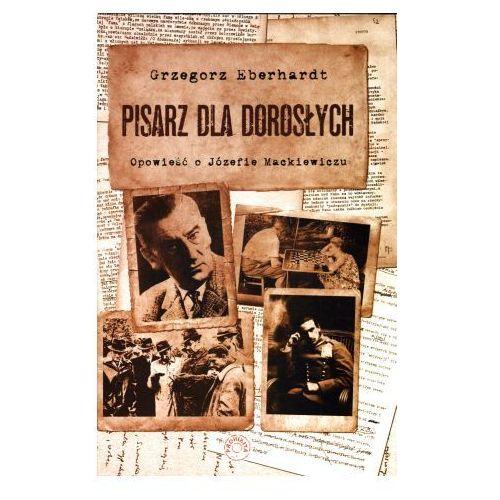Pisarz dla dorosłych. Opowieść o Józefie Mackiewiczu + zakładka do książki GRATIS (2013)