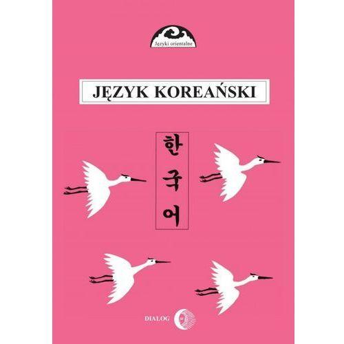 Język koreański. Część II. Kurs dla zaawansowanych - Halina Czoj-Ogarek, Romuald Huszcza, Choi Gunn-Joung (384 str.)