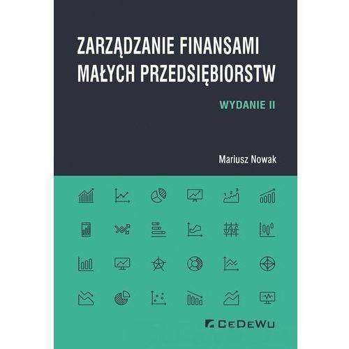 Zarządzanie finansami małych przedsiębiorstw - Mariusz Nowak (9788381021760)