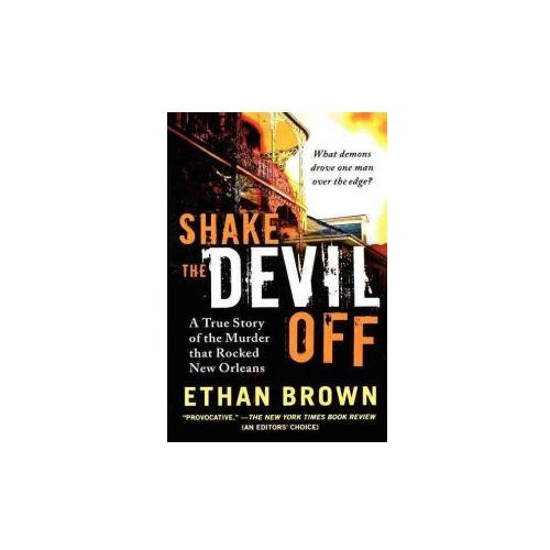 Shake the Devil Off: A True Story of the Murder That Rocked New Orleans (9781250035226)