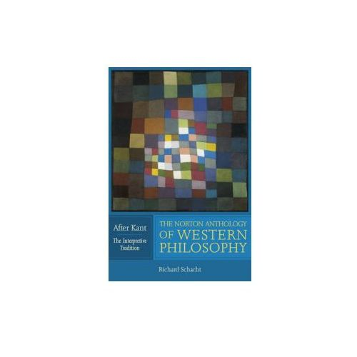 Norton Anthology of Western Philosophy: After Kant (9780393974683)