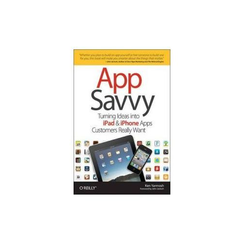 App Savvy. Turning Ideas into iPhone and iPad Apps Customers Really Want (9781449389765)