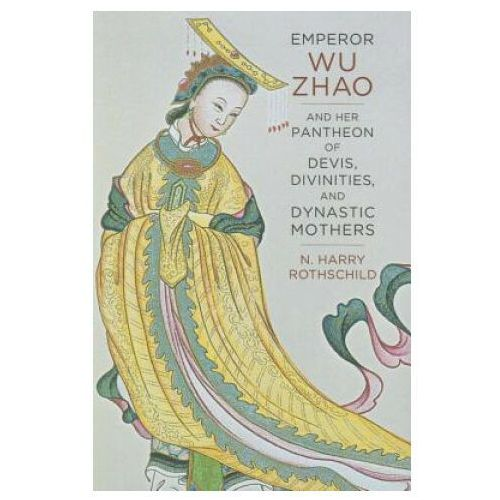 Emperor Wu Zhao and Her Pantheon of Devis, Divinities, and Dynastic Mothers (9780231169387)