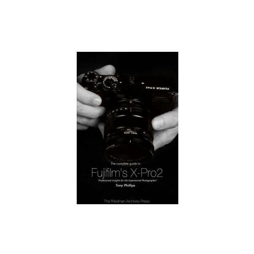 The Complete Guide to Fujifilm's X-Pro2 (B&w Edition) (9781365192098)