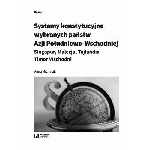 Systemy konstytucyjne wybranych państw Azji Południowo-Wschodniej: Singapur, Malezja, Tajlandia, Timor Wschodni (150 str.)