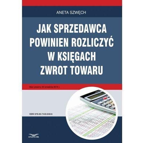 Jak sprzedawca powinien rozliczyć w księgach zwrot towaru - Aneta Szwęch - ebook