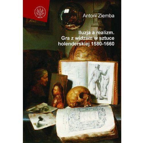 Iluzja a realizm Gra z widzem w sztuce holenderskiej 1580-1660