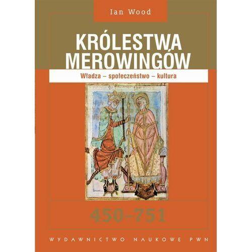 Królestwa Merowingów 450-751. Władza - społeczeństwo - kultura - Ian Wood - ebook