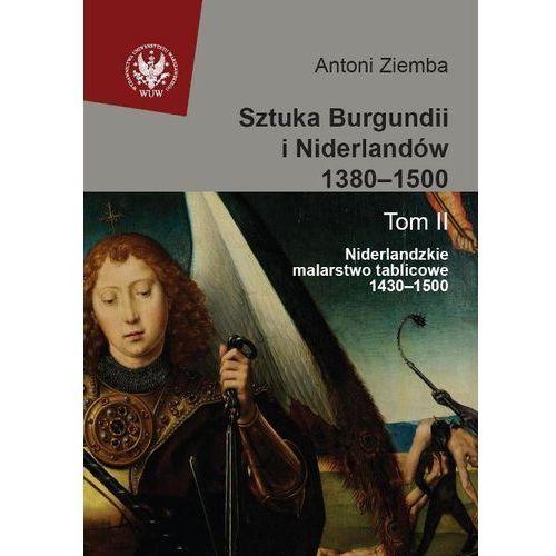 Sztuka Burgundii i Niderlandów 1380-1500 t.2 Niderlandzkie malarstwo tablicowe 1430-1500, oprawa twarda