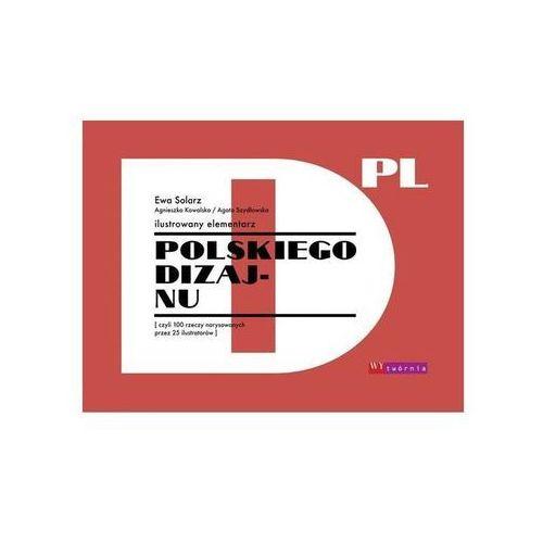 Ilustrowany elementarz polskiego dizajnu czyli 100 - Jeśli zamówisz do 14:00, wyślemy tego samego dnia. Darmowa dostawa, już od 99,99 zł. (112 str.)