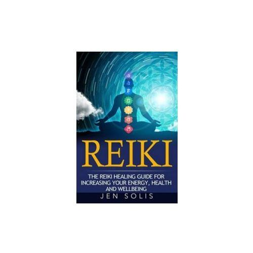 Reiki: The Reiki Healing Guide for Increasing Your Energy, Health and Well-Being (9781533302137)