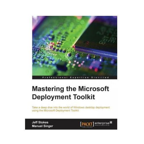 Mastering the Microsoft Deployment Toolkit (9781782172499)