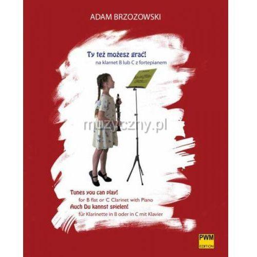 PWM Brzozowski Adam - Ty też możesz grać! na klarnet B lub C z fortepianem