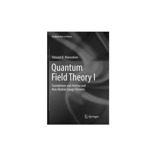 QUANTUM FIELD THEORY I: FOUNDATIONS AND