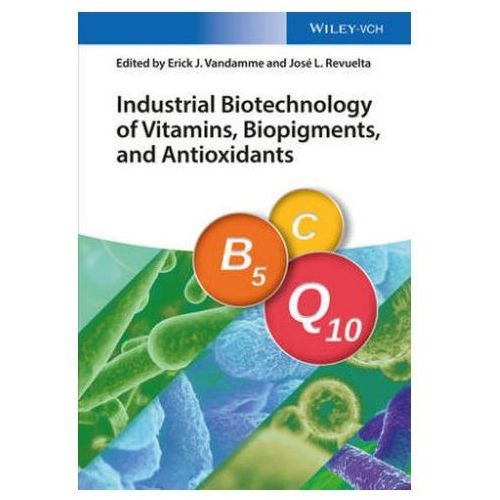 Industrial Biotechnology of Vitamins, Pigments, and Antioxidants (9783527337347)