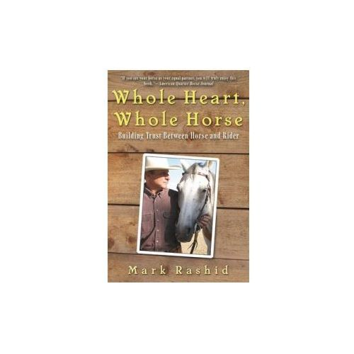 Whole Heart, Whole Horse: Building Trust Between Horse and Rider (9781628737226)