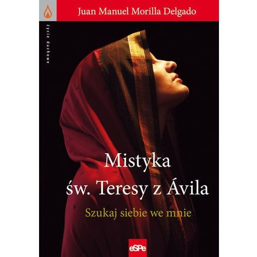 Mistyka św. Teresy z Ávila. Szukaj siebie we mnie, (Delgado Juan Manuel Morilla)