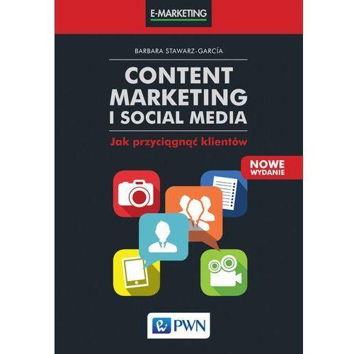 Content Marketing i Social Media. Jak przyciągnąć klientów. Wyd. 2 - BARBARA STAWARZ-GARCIA (2017)