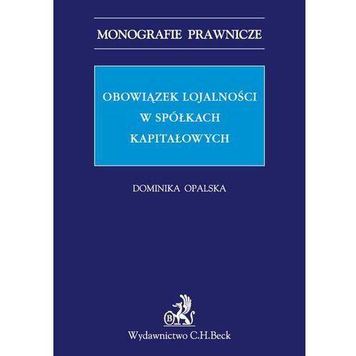 Obowiązek lojalności w spółkach kapitałowych - Zamów teraz bezpośrednio od wydawcy, Opalska Dominika