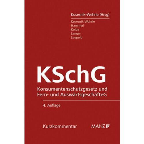 Konsumentenschutzgesetz (KSchG) und Fern- und AuswärtsgeschäfteG (FAGG), Kommentar (f. Österreich) Kosesnik-Wehrle, Anne M.